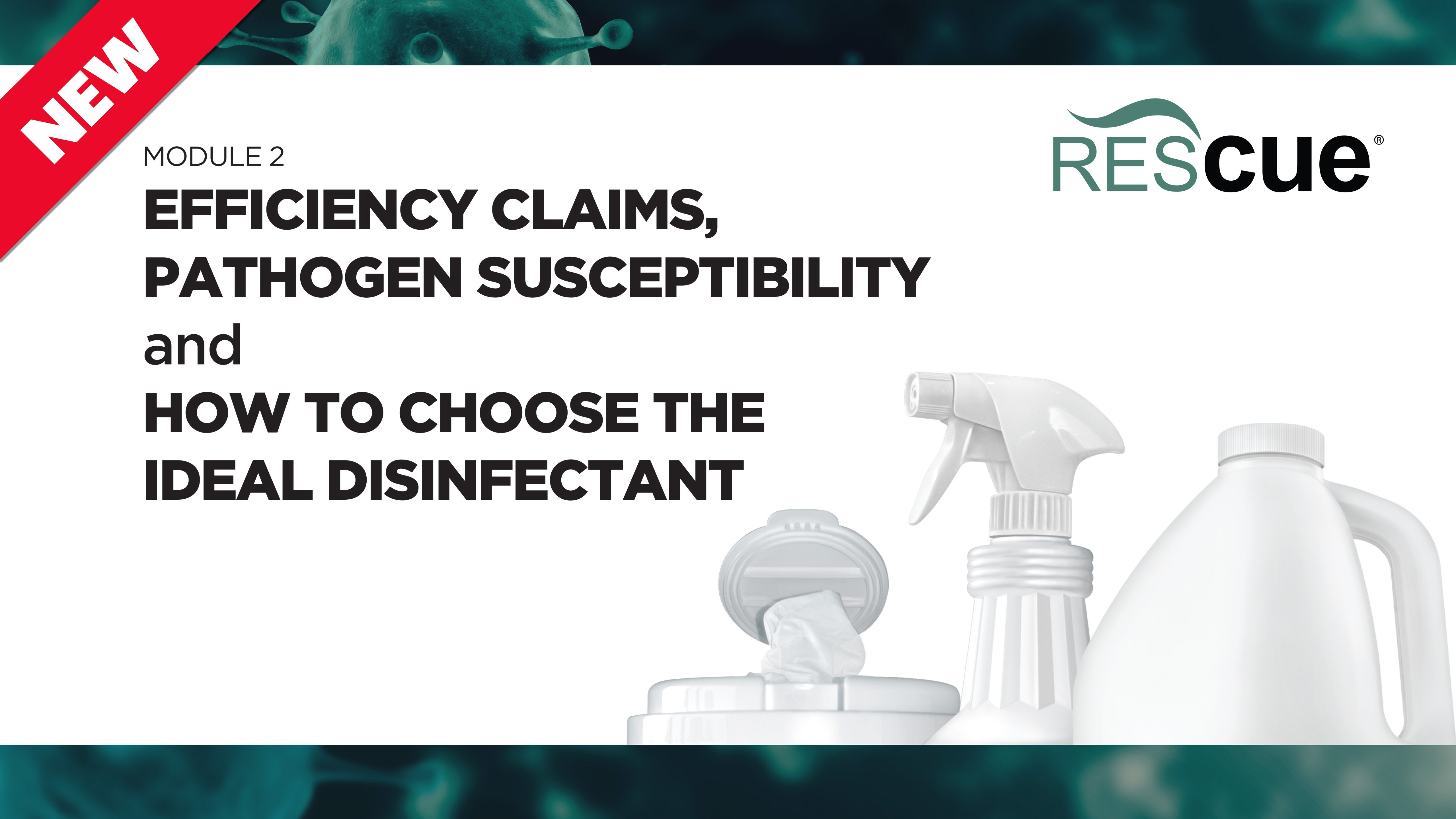Thumbnail image preview of the Efficacy Claims, Pathogen Susceptibility & How to Choose the Ideal Disinfectant course